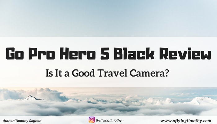 Go Pro Hero 5 Black: Is It a Good Travel Video Camera?